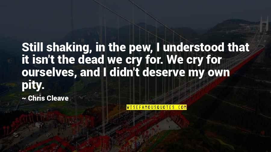Chris Cleave Quotes By Chris Cleave: Still shaking, in the pew, I understood that