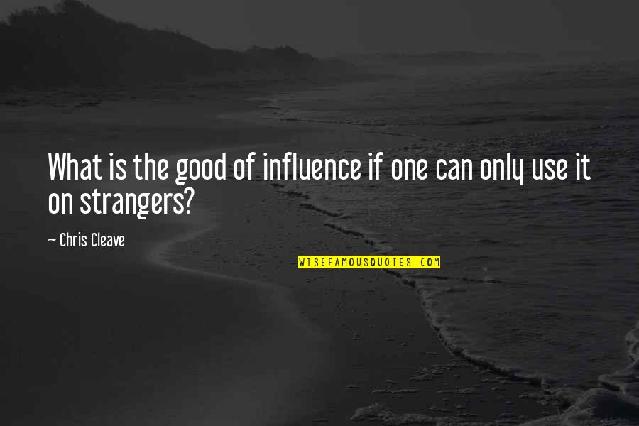 Chris Cleave Quotes By Chris Cleave: What is the good of influence if one
