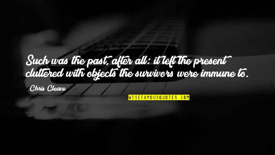 Chris Cleave Quotes By Chris Cleave: Such was the past, after all: it left