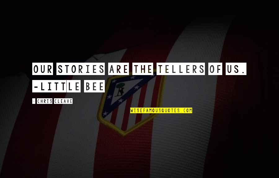 Chris Cleave Quotes By Chris Cleave: Our stories are the tellers of us. -Little