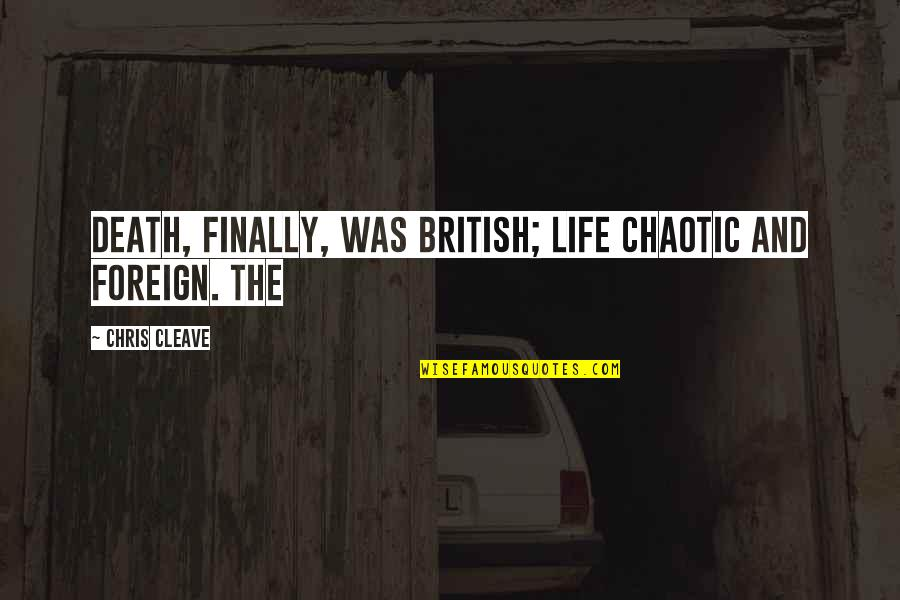 Chris Cleave Quotes By Chris Cleave: Death, finally, was British; life chaotic and foreign.