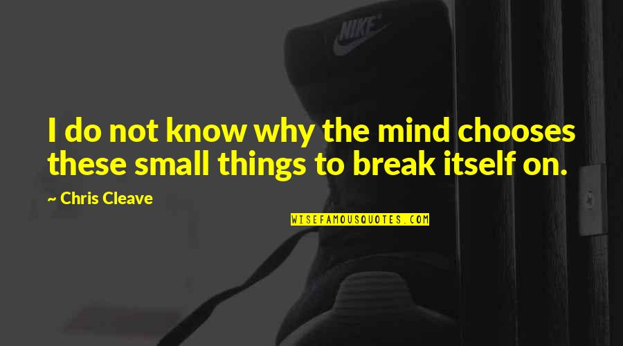 Chris Cleave Quotes By Chris Cleave: I do not know why the mind chooses