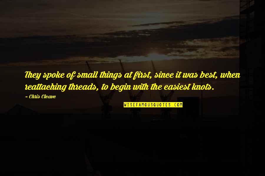 Chris Cleave Quotes By Chris Cleave: They spoke of small things at first, since