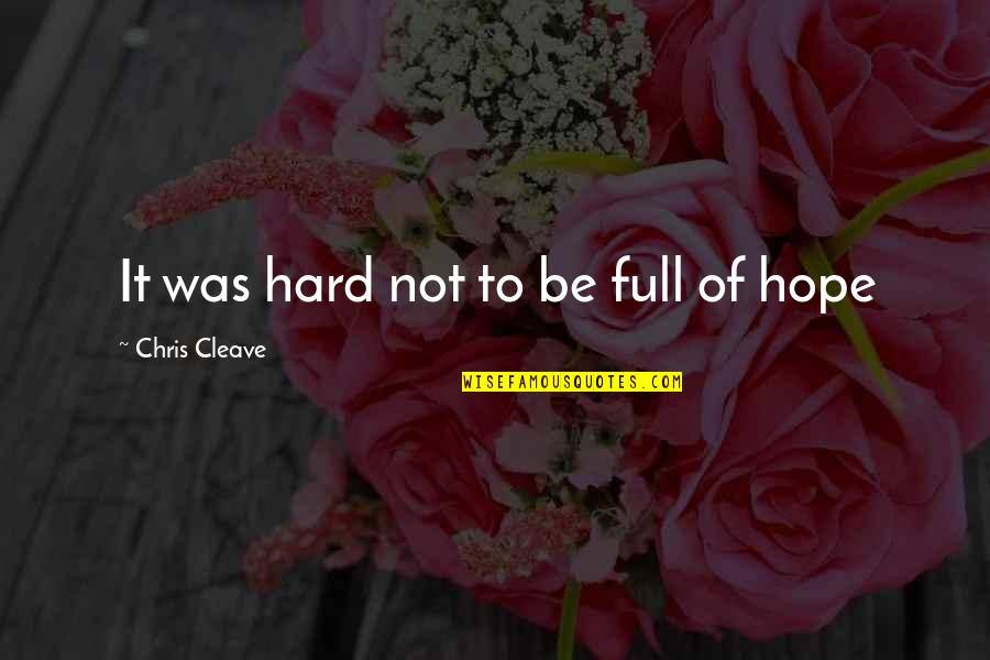 Chris Cleave Quotes By Chris Cleave: It was hard not to be full of