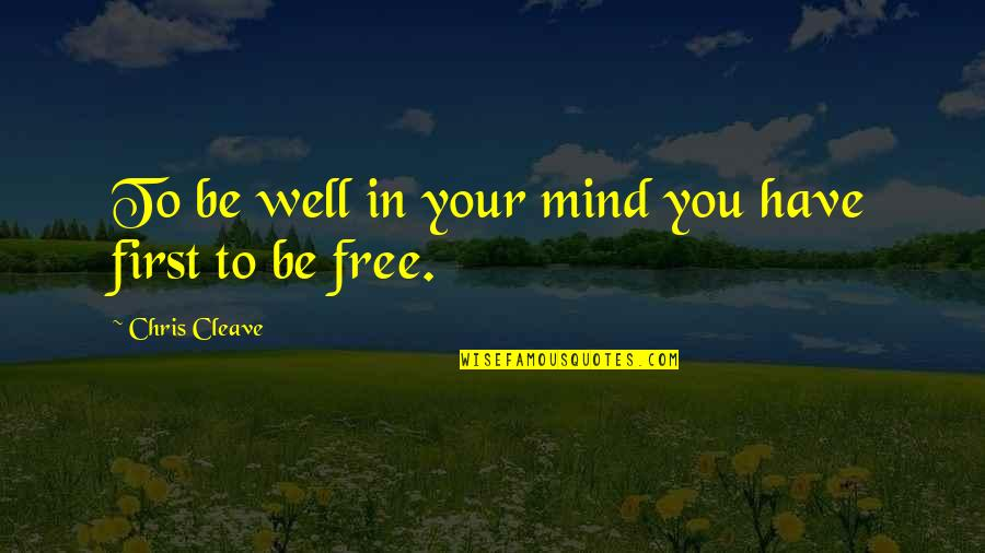 Chris Cleave Quotes By Chris Cleave: To be well in your mind you have