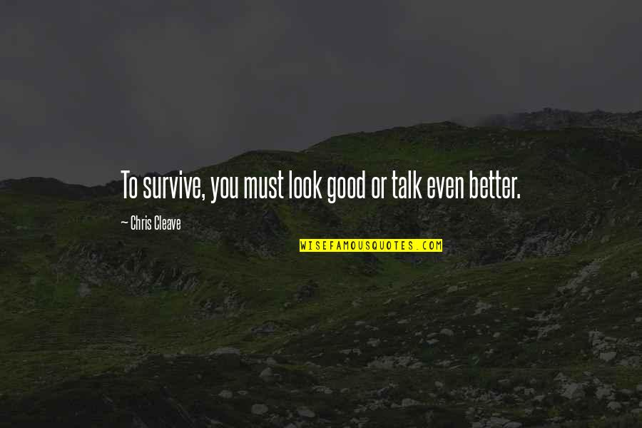 Chris Cleave Quotes By Chris Cleave: To survive, you must look good or talk