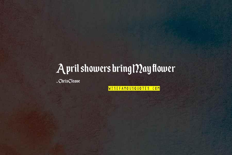 Chris Cleave Quotes By Chris Cleave: April showers bring May flower