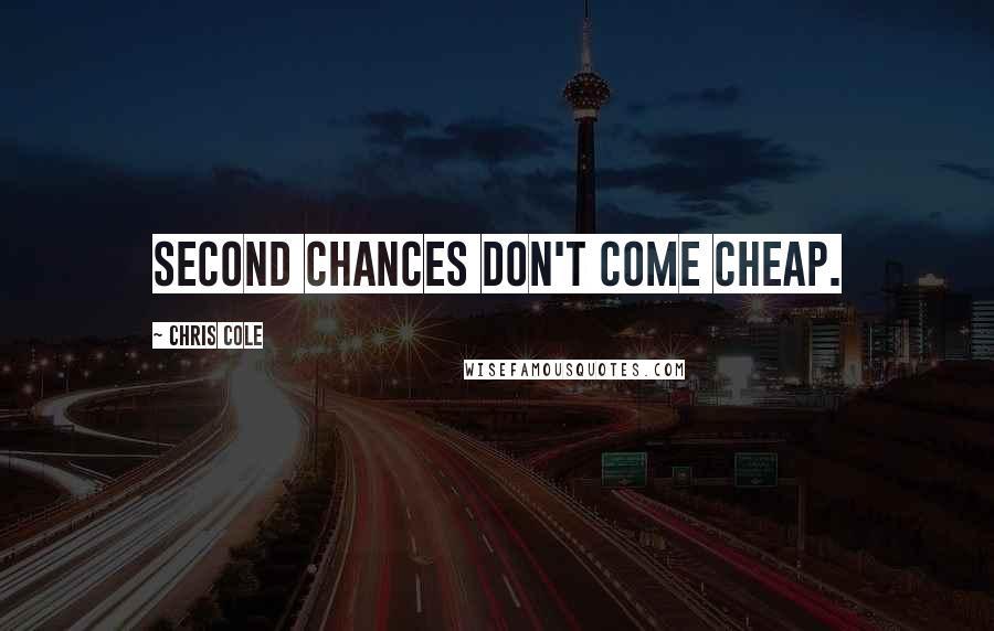 Chris Cole quotes: Second chances don't come cheap.