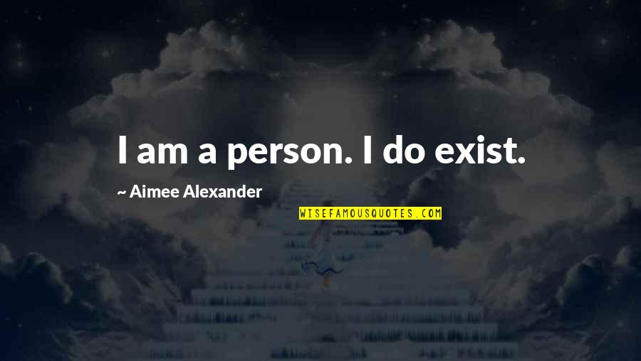 Chris Cooper Adaptation Quotes By Aimee Alexander: I am a person. I do exist.