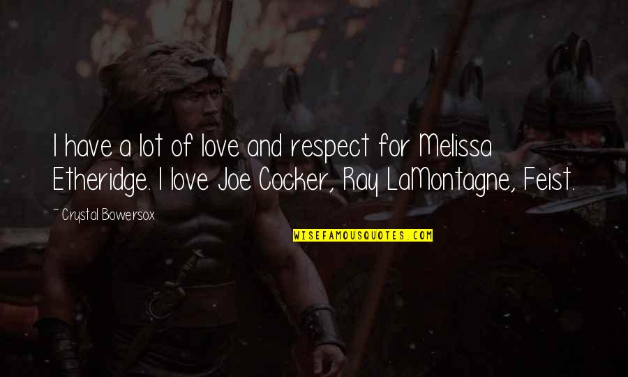 Chris Cooper Adaptation Quotes By Crystal Bowersox: I have a lot of love and respect