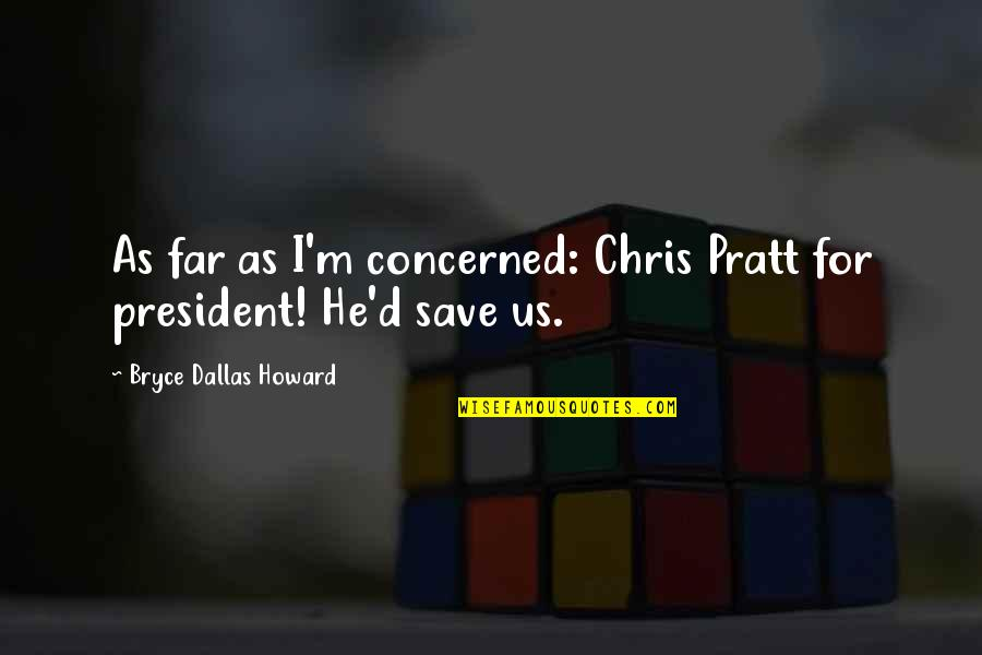 Chris D'elia Quotes By Bryce Dallas Howard: As far as I'm concerned: Chris Pratt for