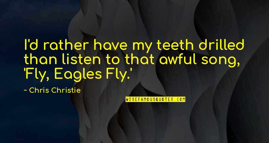 Chris D'elia Quotes By Chris Christie: I'd rather have my teeth drilled than listen