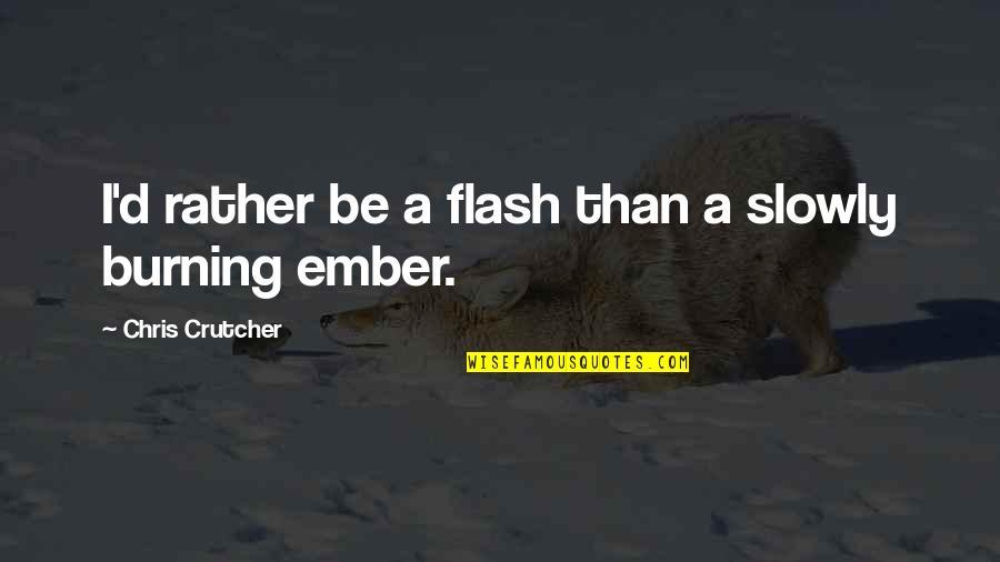 Chris D'elia Quotes By Chris Crutcher: I'd rather be a flash than a slowly