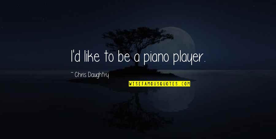 Chris D'elia Quotes By Chris Daughtry: I'd like to be a piano player.