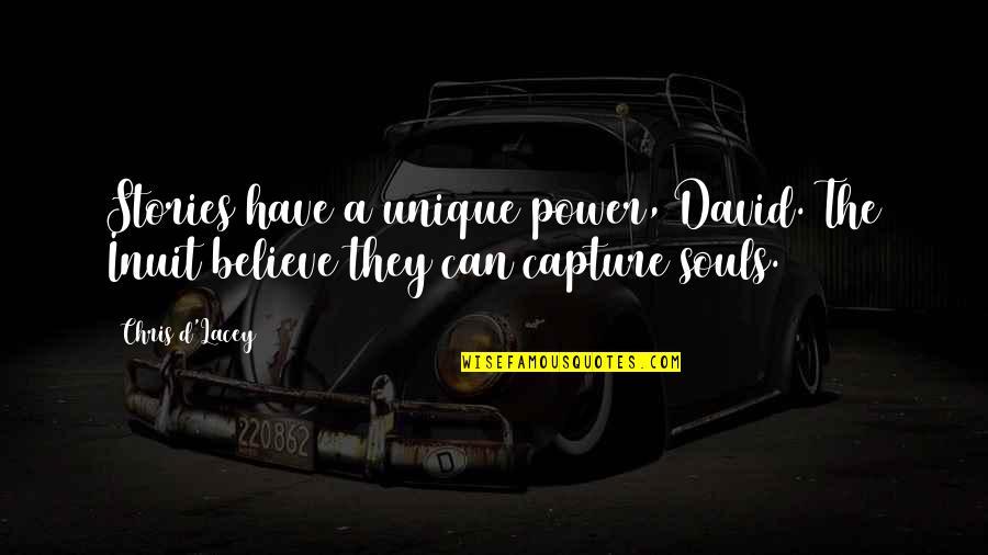 Chris D'elia Quotes By Chris D'Lacey: Stories have a unique power, David. The Inuit