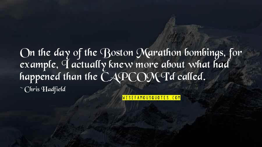Chris D'elia Quotes By Chris Hadfield: On the day of the Boston Marathon bombings,