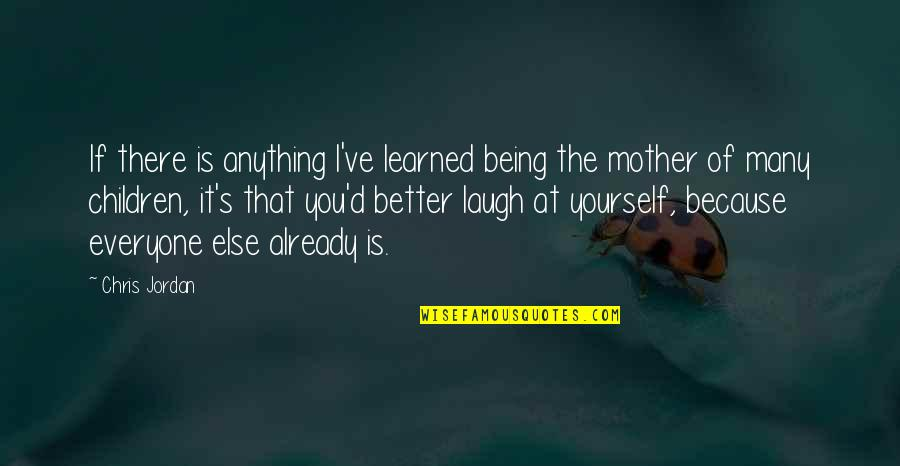 Chris D'elia Quotes By Chris Jordan: If there is anything I've learned being the