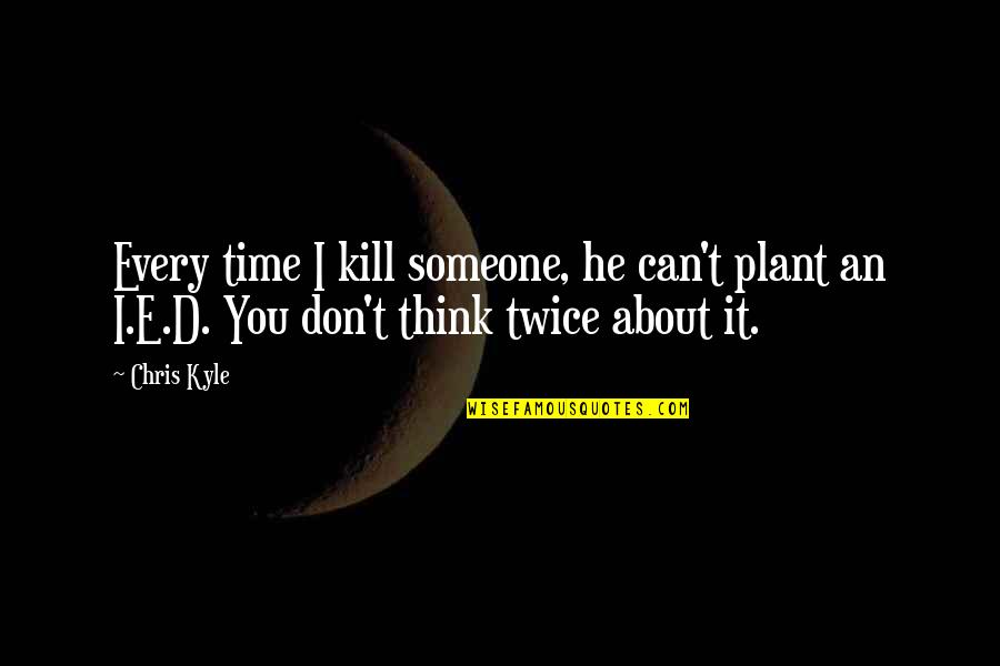 Chris D'elia Quotes By Chris Kyle: Every time I kill someone, he can't plant
