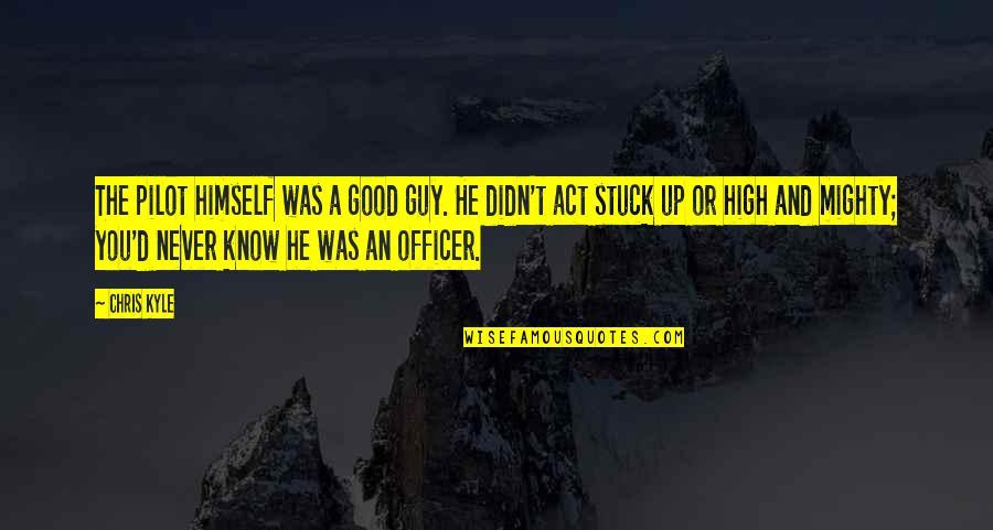 Chris D'elia Quotes By Chris Kyle: The pilot himself was a good guy. He