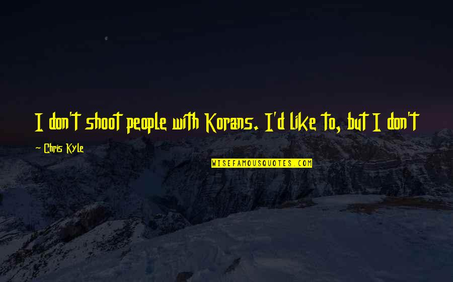 Chris D'elia Quotes By Chris Kyle: I don't shoot people with Korans. I'd like