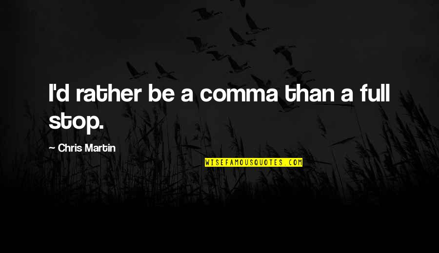 Chris D'elia Quotes By Chris Martin: I'd rather be a comma than a full