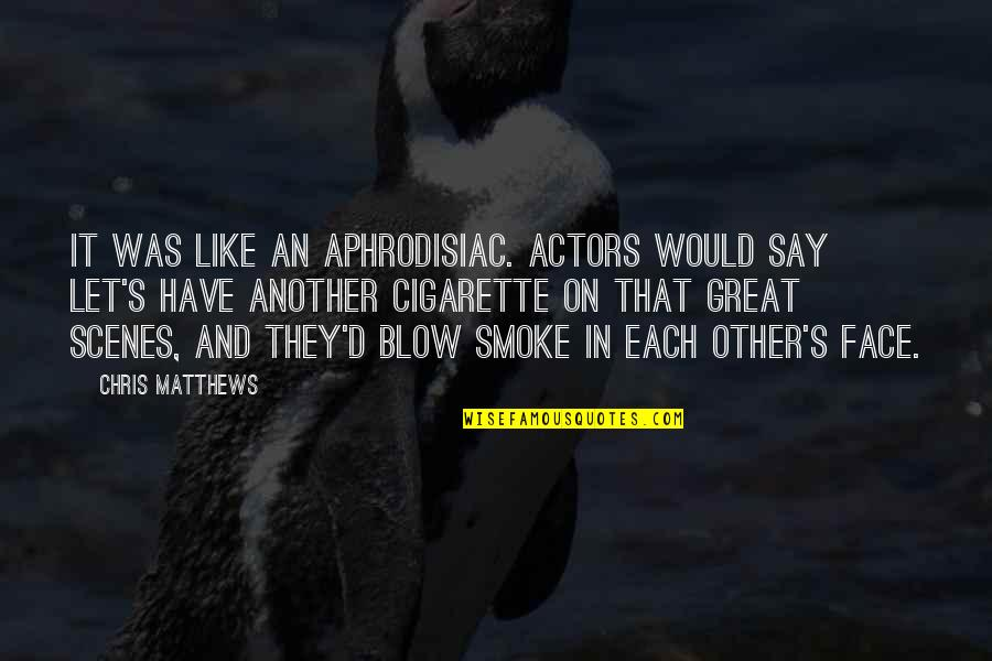Chris D'elia Quotes By Chris Matthews: It was like an aphrodisiac. Actors would say