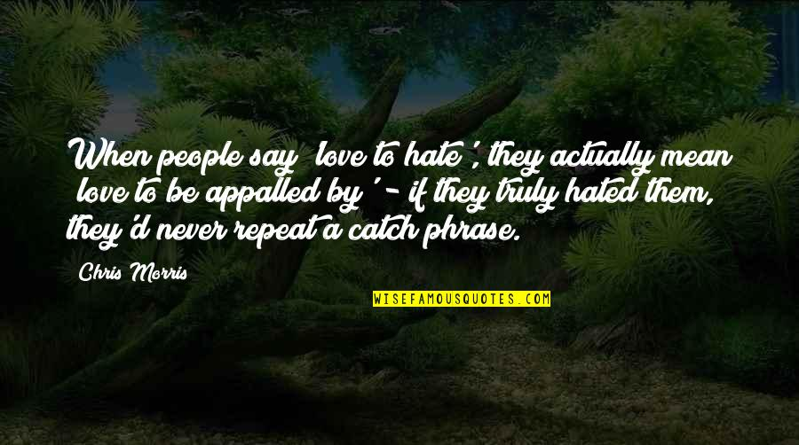 Chris D'elia Quotes By Chris Morris: When people say 'love to hate', they actually