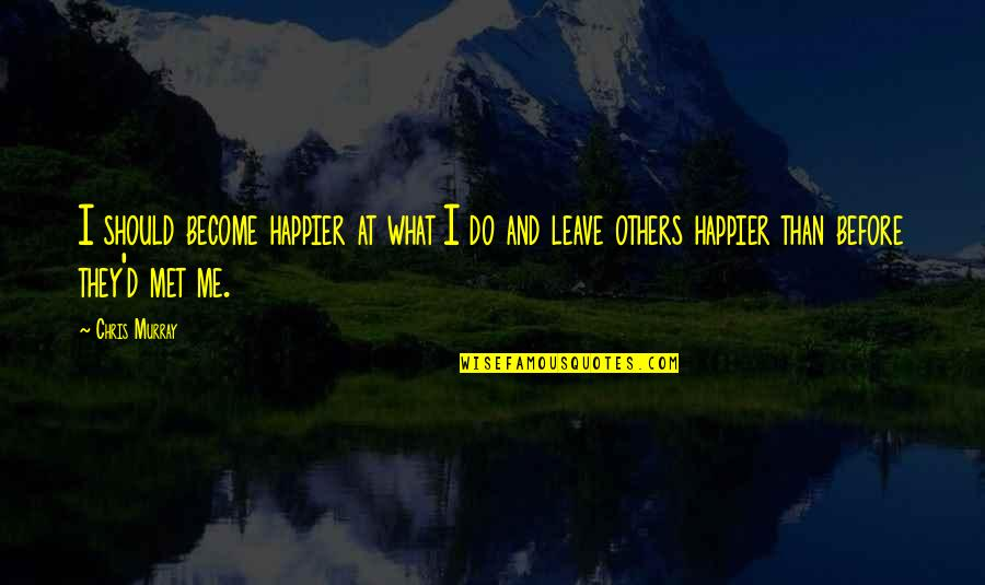 Chris D'elia Quotes By Chris Murray: I should become happier at what I do