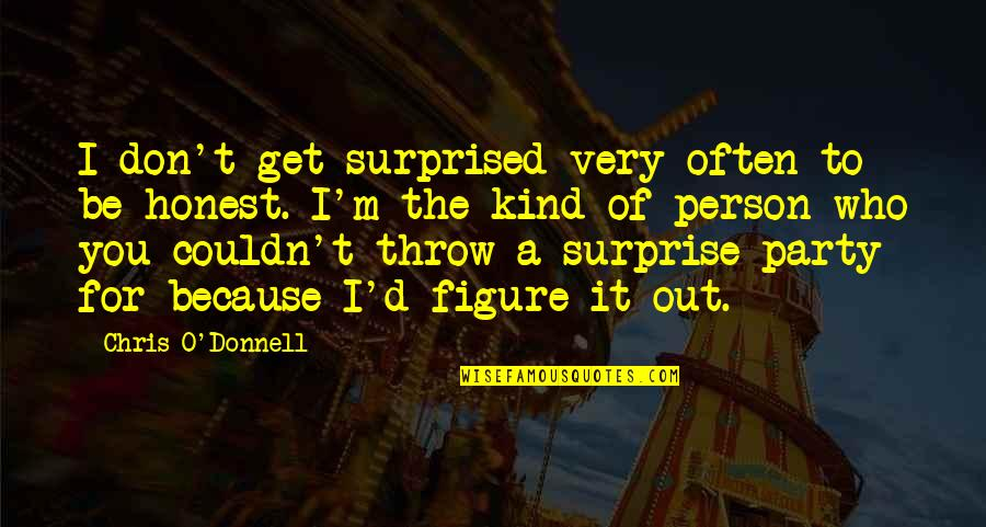 Chris D'elia Quotes By Chris O'Donnell: I don't get surprised very often to be