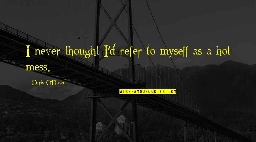 Chris D'elia Quotes By Chris O'Dowd: I never thought I'd refer to myself as