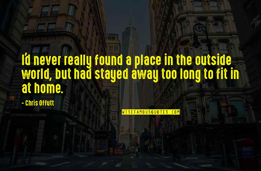 Chris D'elia Quotes By Chris Offutt: I'd never really found a place in the