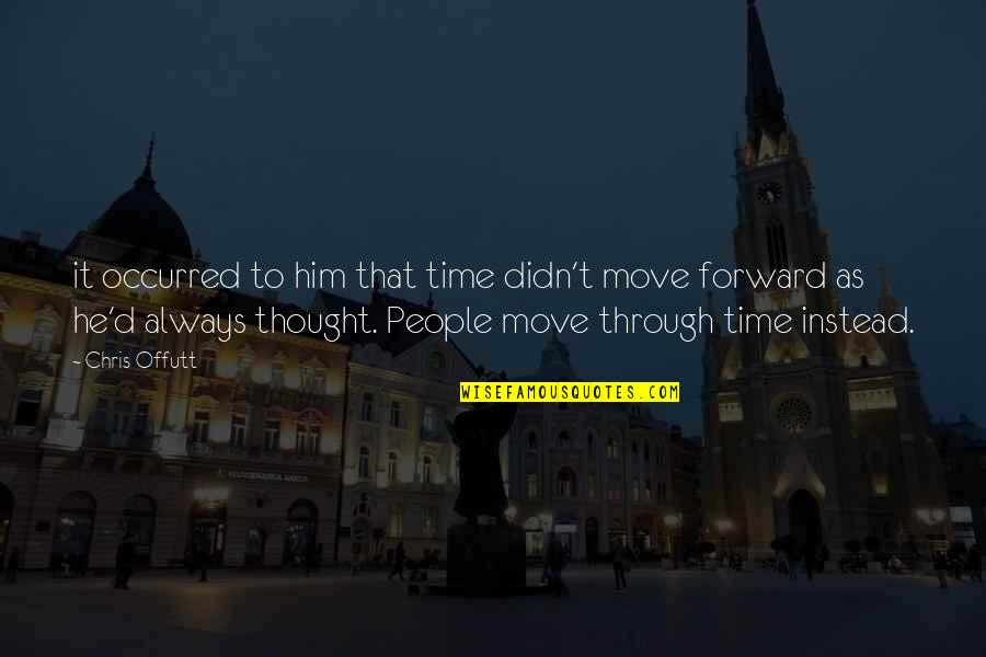 Chris D'elia Quotes By Chris Offutt: it occurred to him that time didn't move