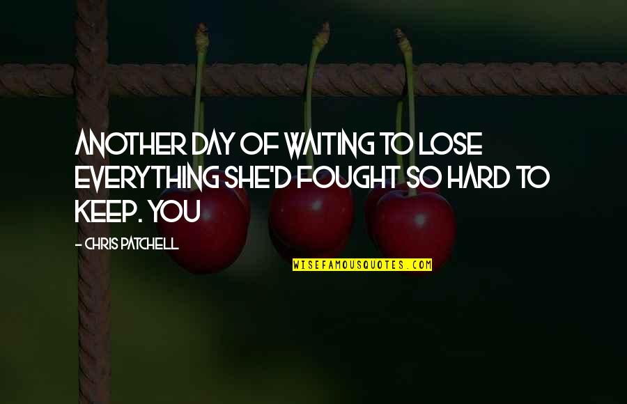 Chris D'elia Quotes By Chris Patchell: Another day of waiting to lose everything she'd