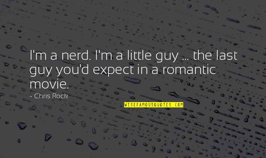 Chris D'elia Quotes By Chris Rock: I'm a nerd. I'm a little guy ...