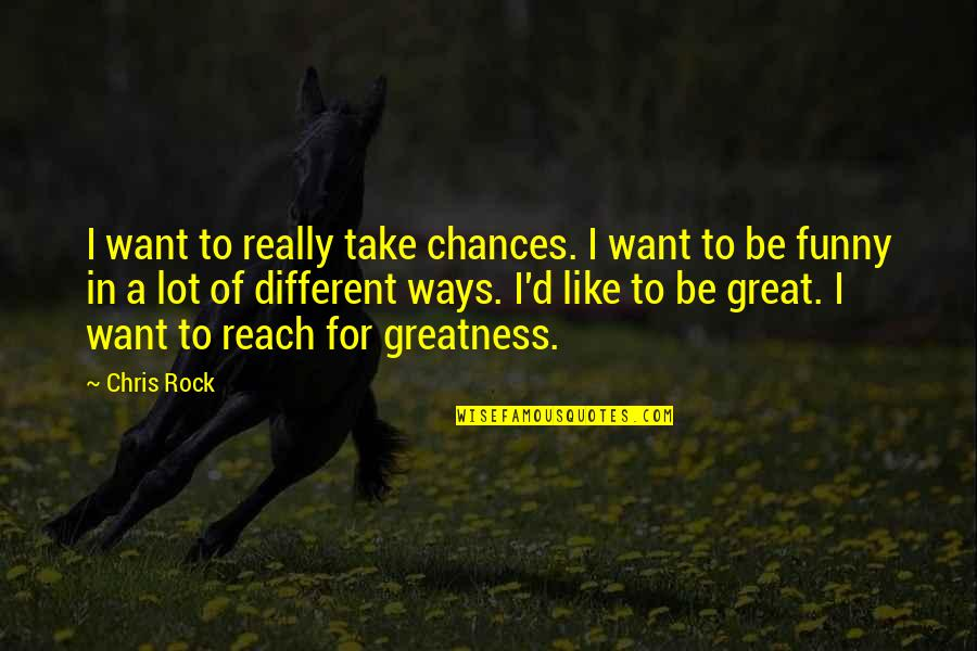 Chris D'elia Quotes By Chris Rock: I want to really take chances. I want