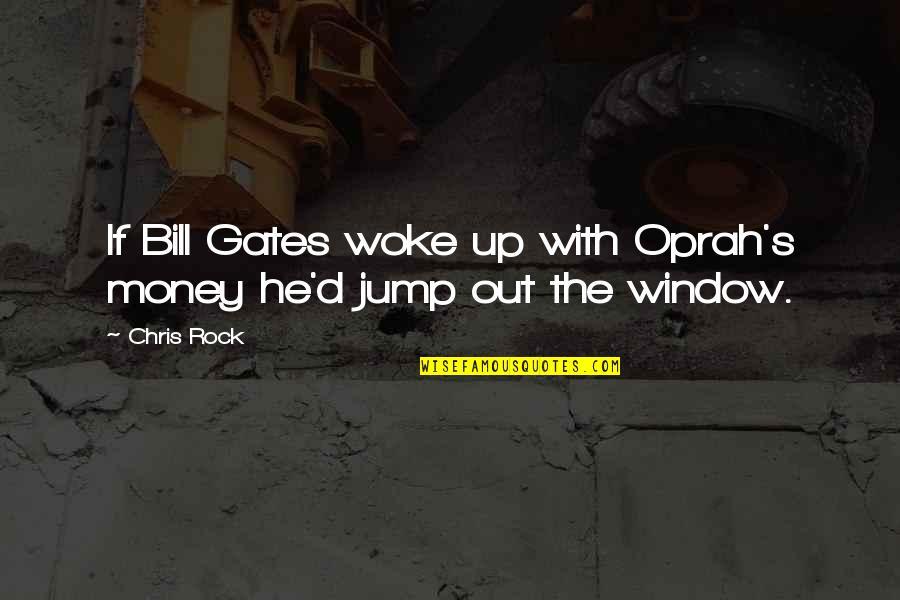 Chris D'elia Quotes By Chris Rock: If Bill Gates woke up with Oprah's money