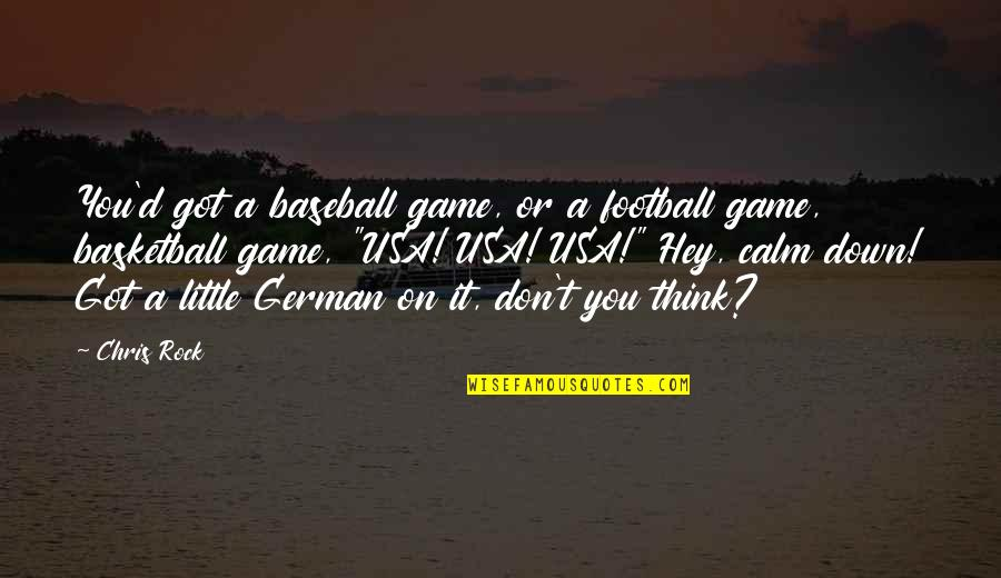 Chris D'elia Quotes By Chris Rock: You'd got a baseball game, or a football