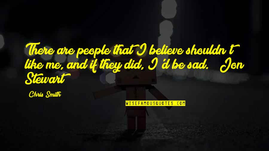Chris D'elia Quotes By Chris Smith: There are people that I believe shouldn't like