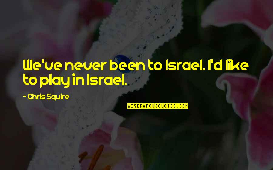 Chris D'elia Quotes By Chris Squire: We've never been to Israel. I'd like to