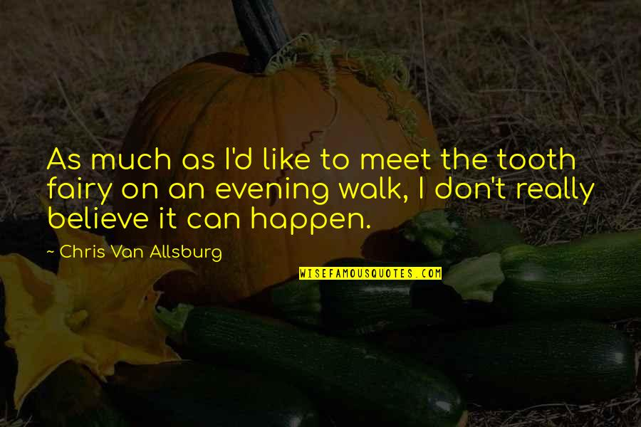 Chris D'elia Quotes By Chris Van Allsburg: As much as I'd like to meet the