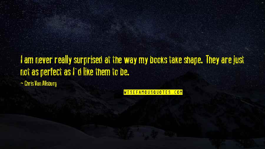 Chris D'elia Quotes By Chris Van Allsburg: I am never really surprised at the way
