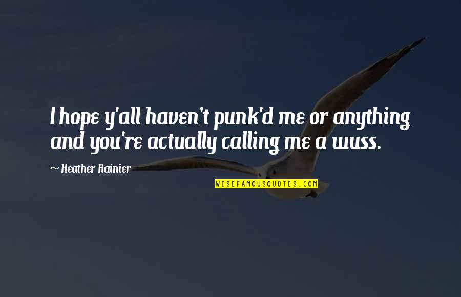 Chris D'elia Quotes By Heather Rainier: I hope y'all haven't punk'd me or anything