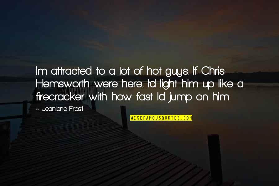 Chris D'elia Quotes By Jeaniene Frost: I'm attracted to a lot of hot guys.