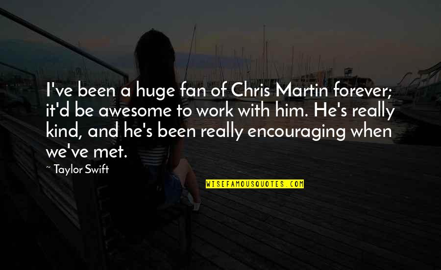 Chris D'elia Quotes By Taylor Swift: I've been a huge fan of Chris Martin