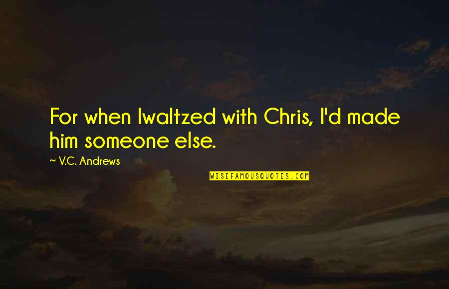 Chris D'elia Quotes By V.C. Andrews: For when Iwaltzed with Chris, I'd made him