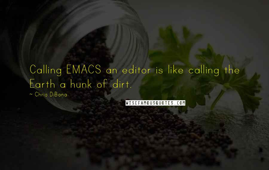 Chris DiBona quotes: Calling EMACS an editor is like calling the Earth a hunk of dirt.