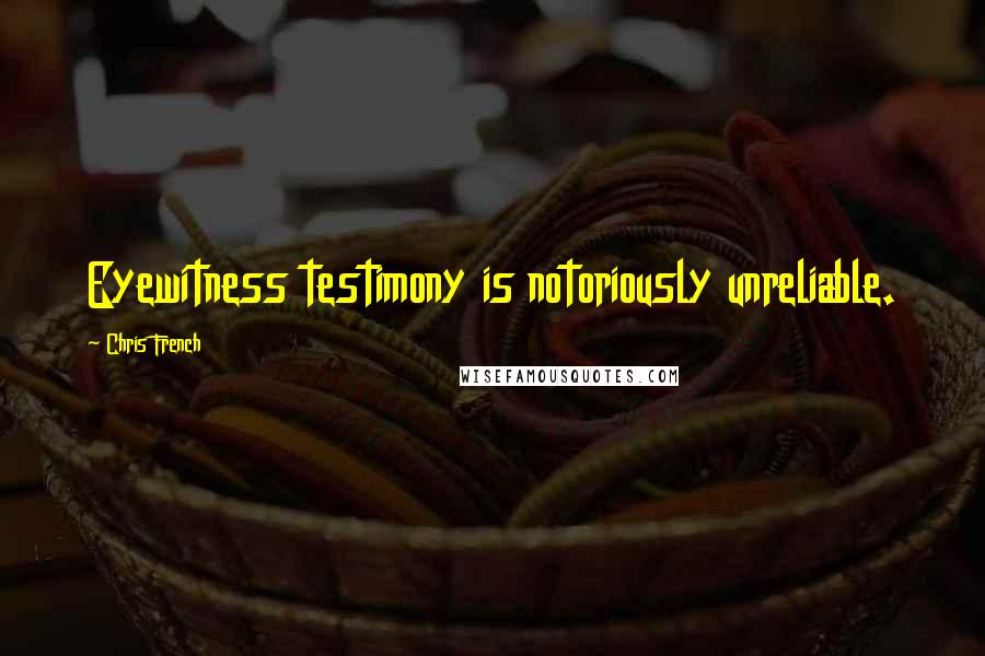 Chris French quotes: Eyewitness testimony is notoriously unreliable.