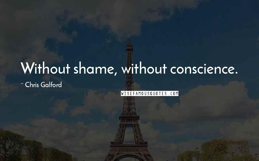 Chris Galford quotes: Without shame, without conscience.