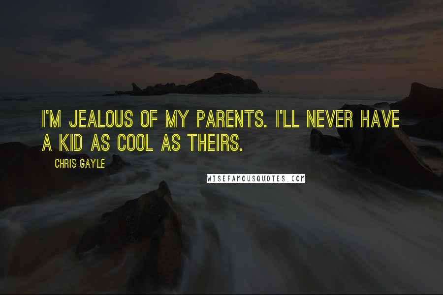 Chris Gayle quotes: I'm jealous of my parents. I'll never have a kid as cool as theirs.