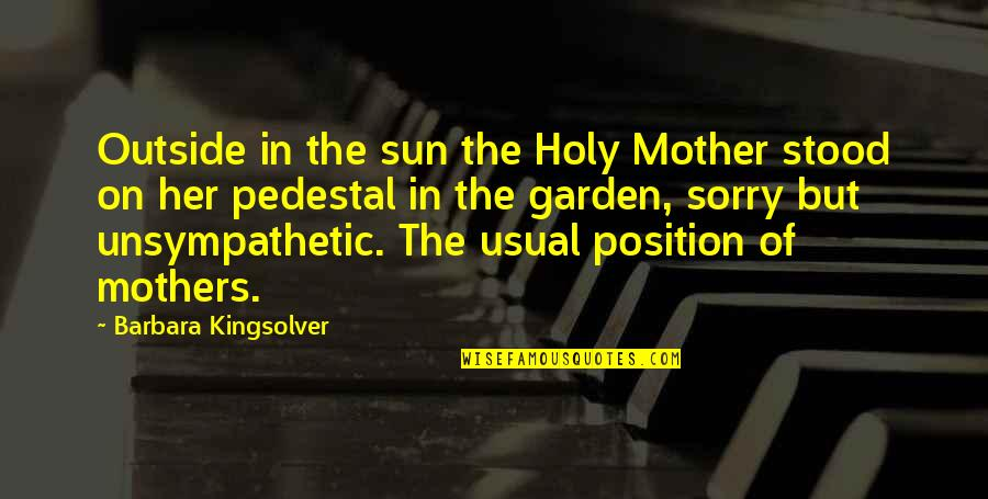 Chris Hondros Quotes By Barbara Kingsolver: Outside in the sun the Holy Mother stood